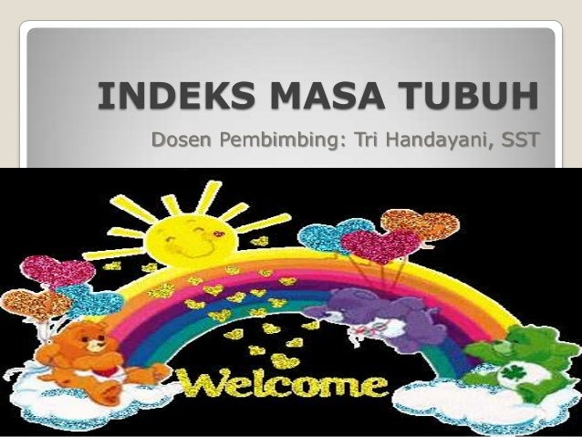 INDEKS MASA TUBUH Dosen Pembimbing: Tri Handayani, SST
