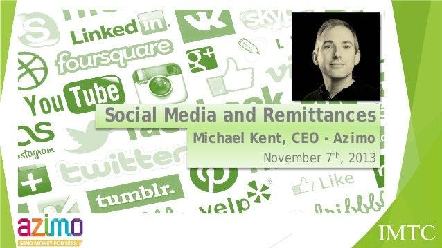 Social Media and Remittances Michael Kent, CEO - Azimo November 7th, 2013