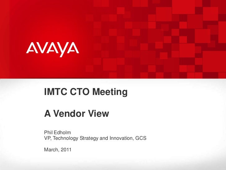 IMTC CTO Meeting<br />A Vendor View<br />Phil Edholm<br />VP, Technology Strategy and Innovation, GCS<br />March, 2011<br />