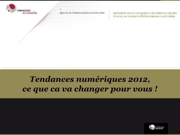 Tendances numériques 2012,ce que ca va changer pour vous !
