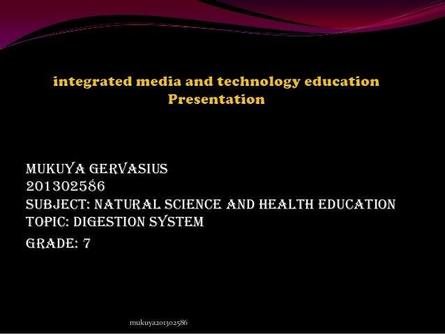 Mukuya gervasius 201302586 subject: Natural science and health education Topic: digestion system Grade: 7 mukuya201302586