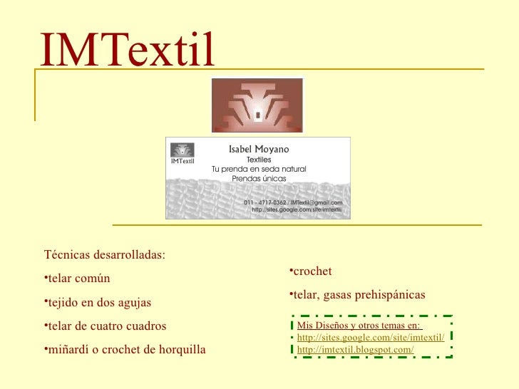 IMTextil <ul><li>Técnicas desarrolladas: </li></ul><ul><li>telar común </li></ul><ul><li>tejido en dos agujas </li></ul><u...