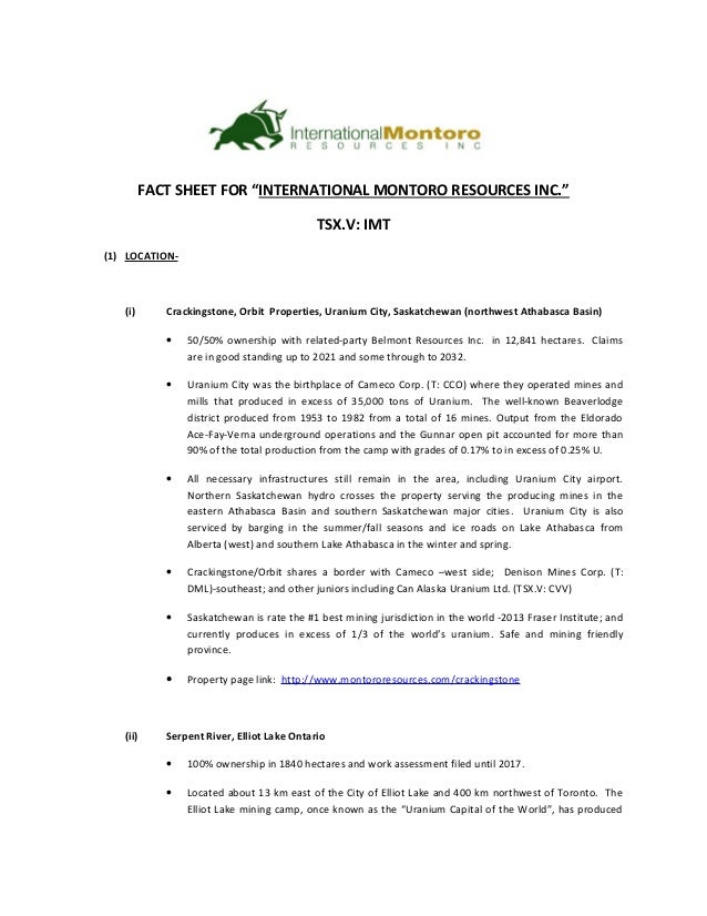 "FACT SHEET FOR ""INTERNATIONAL MONTORO RESOURCES INC."" TSX.V: IMT (1) LOCATION- (i) Crackingstone, Orbit Properties, Uraniu..."