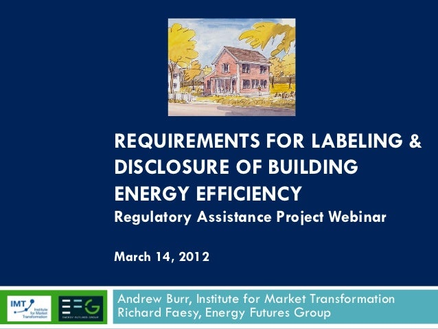 REQUIREMENTS FOR LABELING &DISCLOSURE OF BUILDINGENERGY EFFICIENCYRegulatory Assistance Project WebinarMarch 14, 2012Andre...