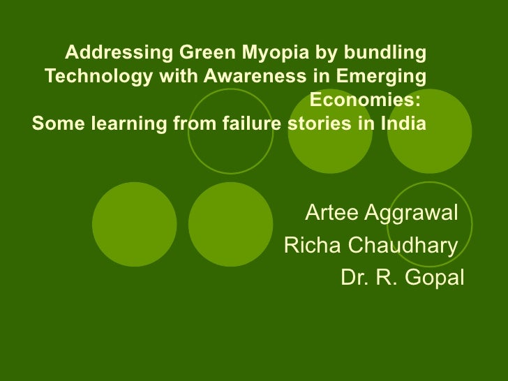 Addressing Green Myopia by bundling Technology with Awareness in Emerging Economies:  Some learning from failure stories i...