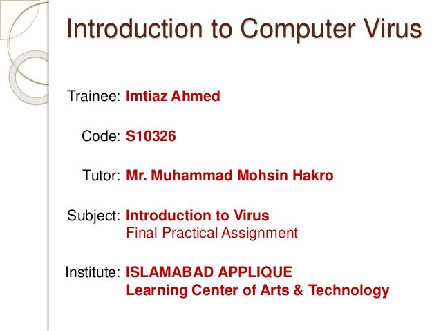 an introduction to a computer virus Introduction to viruses considering that i have a cold right now, i can't imagine a more appropriate topic to make a video on than a virus.