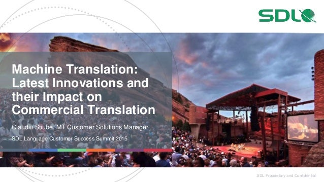 SDL Proprietary and Confidential Machine Translation: Latest Innovations and their Impact on Commercial Translation Claudi...