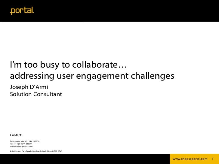 I'm too busy to collaborate…addressing user engagement challengesJoseph D'ArmiSolution ConsultantContact:Telephone: +44 (0...