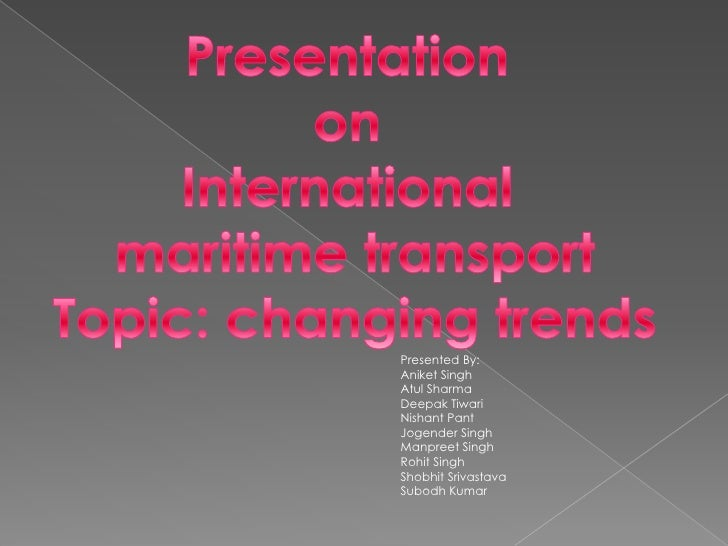 Presentation <br />on <br />International <br />maritime transport<br />Topic: changing trends<br />Presented By:<br />Ani...
