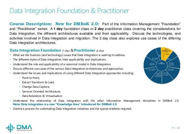 P / 1 2 Data Integration Foundation & Practitioner Course Description: New for DMBoK 2.0: Part of the Information Manageme...