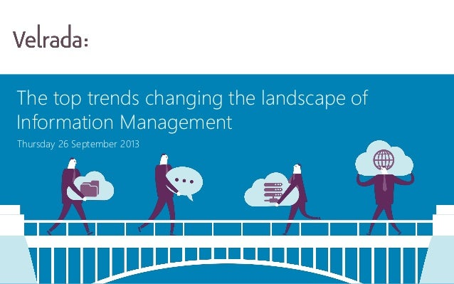 The top trends changing the landscape of Information Management Thursday 26 September 2013