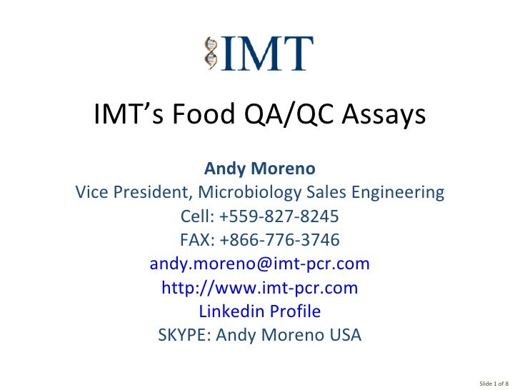 IMT's Food QA/QC Assays Andy Moreno Vice President, Microbiology Sales Engineering Cell: +559-827-8245 FAX: +866-776-3746 ...