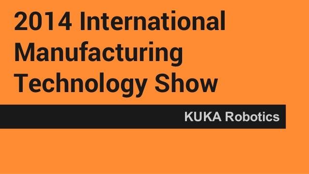 2014 International Manufacturing Technology Show KUKA Robotics