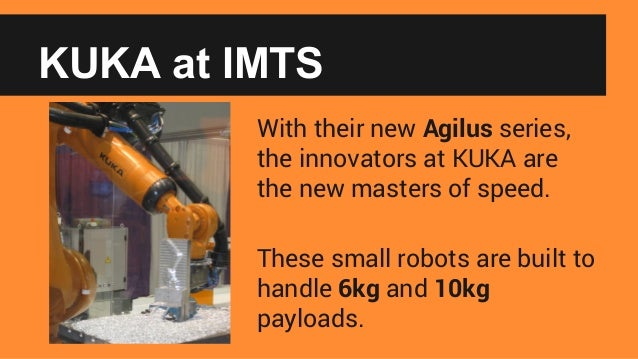 KUKA at IMTS With their new Agilus series, the innovators at KUKA are the new masters of speed. These small robots are bui...