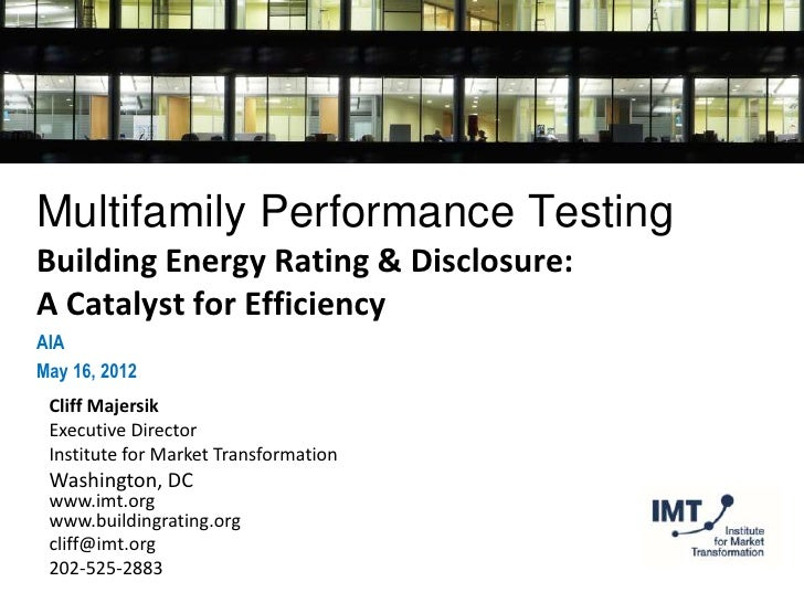 Multifamily Performance TestingBuilding Energy Rating & Disclosure:A Catalyst for EfficiencyAIAMay 16, 2012 Cliff Majersik...