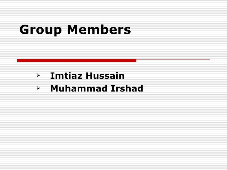Group Members <ul><li>Imtiaz Hussain  </li></ul><ul><li>Muhammad Irshad </li></ul>