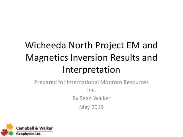 Wicheeda North Project EM and Magnetics Inversion Results and Interpretation Prepared for International Montoro Resources ...