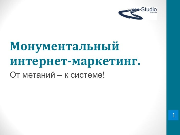 Монументальный интернет-маркетинг. От метаний – к системе! От метаний – к системе! 1