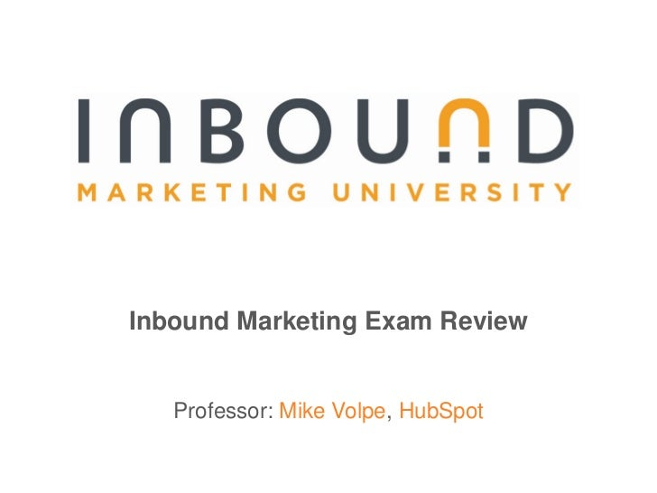 Inbound Marketing Exam Review<br />Professor: Mike Volpe, HubSpot<br />