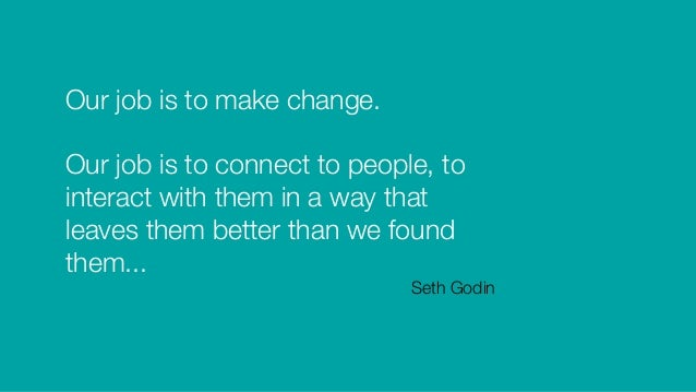 """50 memorable seth godin quotes Seth godin explains why you should stop waiting for the right moment & start something now, why he doesn't believe in your 'calling', & so much more i am now working on my first book and the idea of writing daily sounds like the best way to get it done and if seth my favourite quote here was """"forget about everyone."""