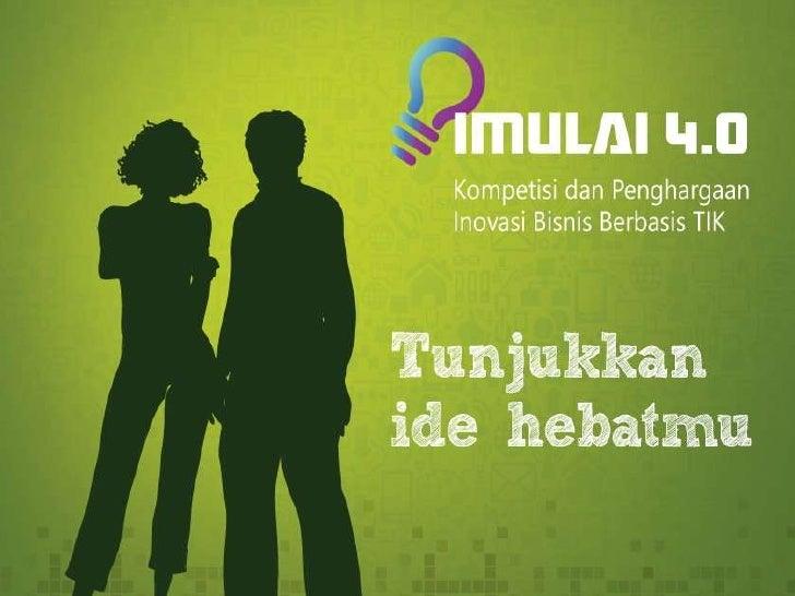 Apakah IMULAI 4.0 itu?  Sebuah kompetisi inovasi dan penghargaan tingkat nasional yang   diselenggarakan oleh USAID dan M...