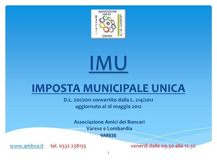 IMU       IMPOSTA MUNICIPALE UNICA                    D.L. 201/2011 convertito dalla L. 214/2011                          ...