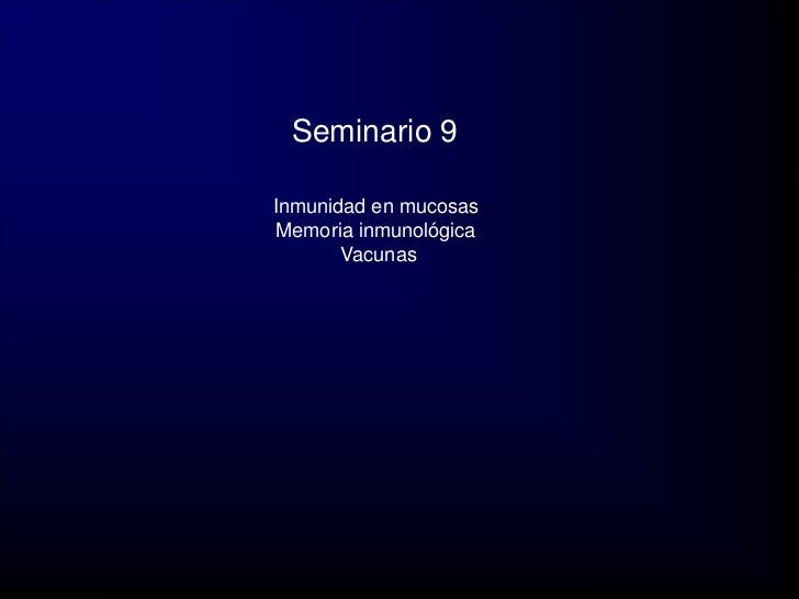 Seminario 9  Inmunidad en mucosas  Memoria inmunológica        Vacunas