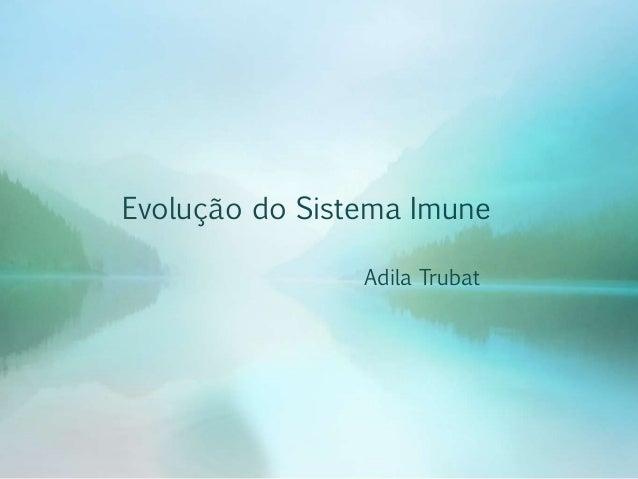 Evolução do Sistema Imune Adila Trubat