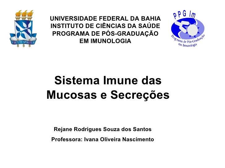 UNIVERSIDADE FEDERAL DA BAHIA INSTITUTO DE CIÊNCIAS DA SAÚDE PROGRAMA DE PÓS-GRADUAÇÃO EM IMUNOLOGIA Sistema Imune das Muc...