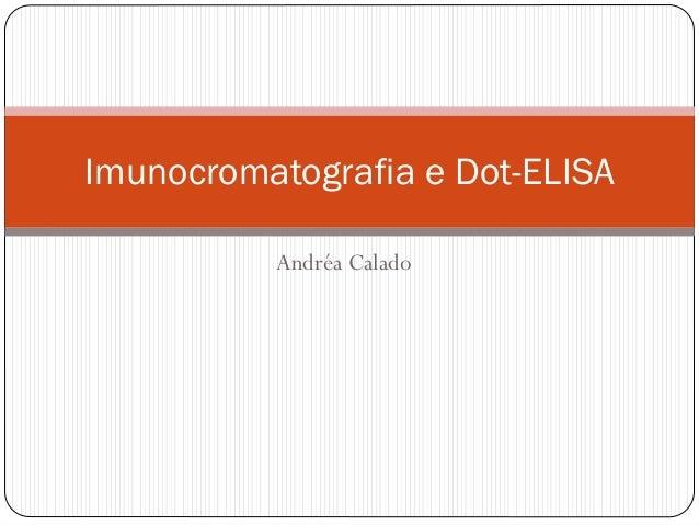 Andréa Calado Imunocromatografia e Dot-ELISA