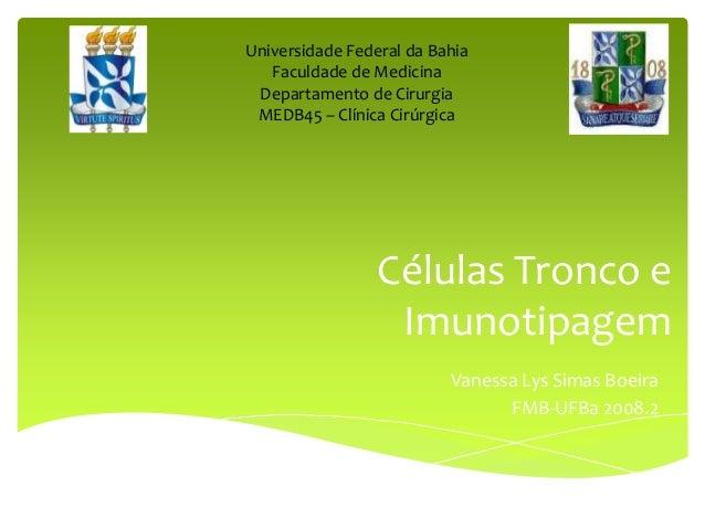 Universidade Federal da Bahia   Faculdade de Medicina Departamento de Cirurgia MEDB45 – Clínica Cirúrgica                 ...