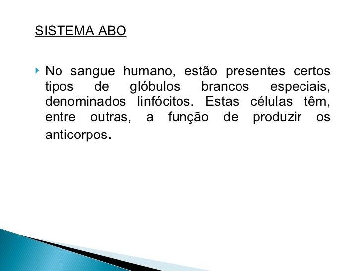 <ul><li>SISTEMA ABO </li></ul><ul><li>No sangue humano, estão presentes certos tipos de glóbulos brancos especiais, denomi...