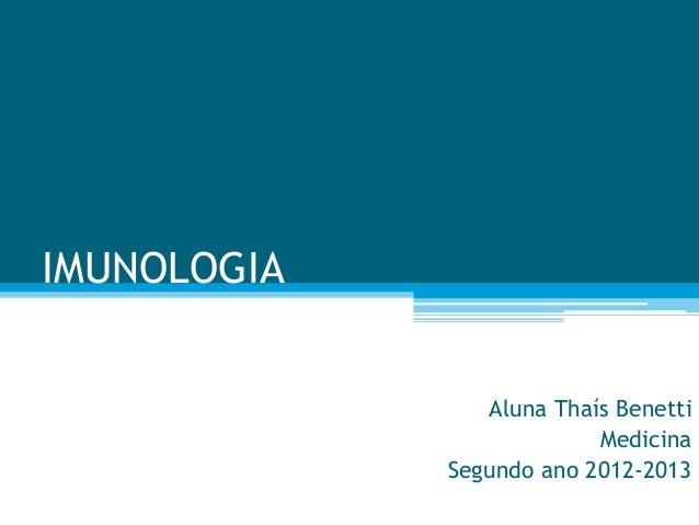 IMUNOLOGIA                Aluna Thaís Benetti                          Medicina             Segundo ano 2012-2013