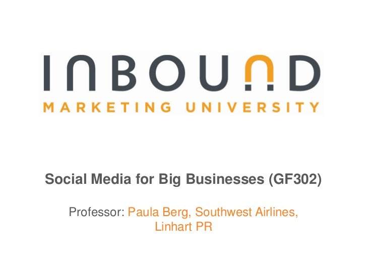 Social Media for Big Businesses (GF302)<br />Professor:Paula Berg, Southwest Airlines,<br />Linhart PR<br />