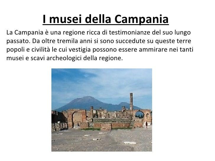 I musei della CampaniaLa Campania è una regione ricca di testimonianze del suo lungopassato. Da oltre tremila anni si sono...