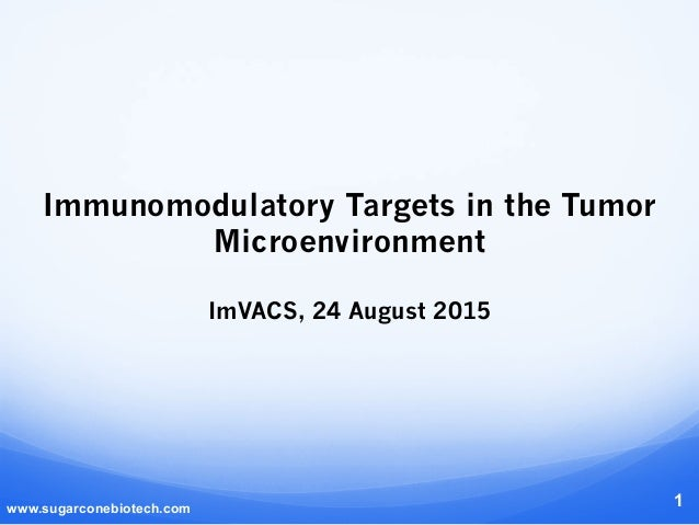 Immunomodulatory Targets in the Tumor Microenvironment ImVACS, 24 August 2015   www.sugarconebiotech.com 1