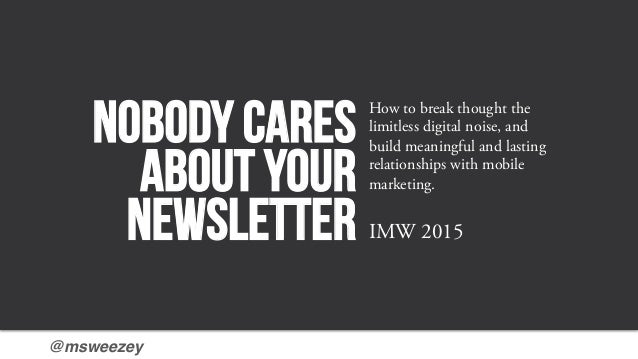 @msweezey! Nobody cares about your newsletter How to break thought the limitless digital noise, and build meaningful and l...