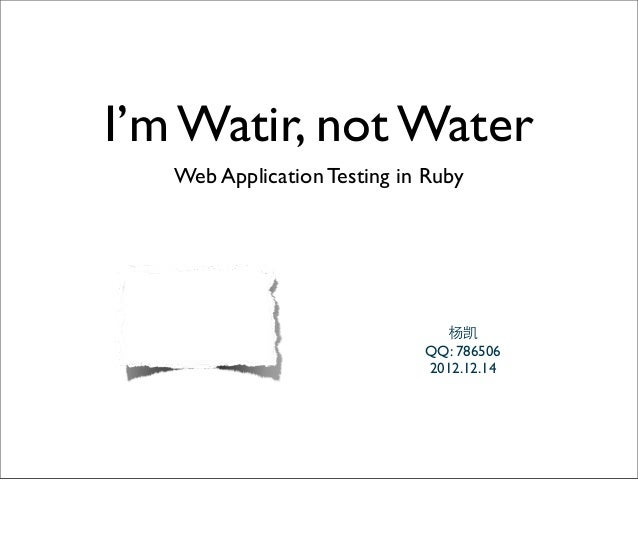 I'm Watir, not Water   Web Application Testing in Ruby                               杨凯                             QQ: 78...