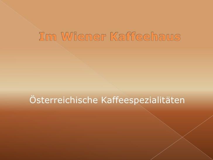 ImWienerKaffeehaus<br />ÖsterreichischeKaffeespezialitäten<br />