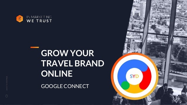 CLICKTOCONTINUE GROW YOUR TRAVEL BRAND ONLINE GOOGLE CONNECT 1