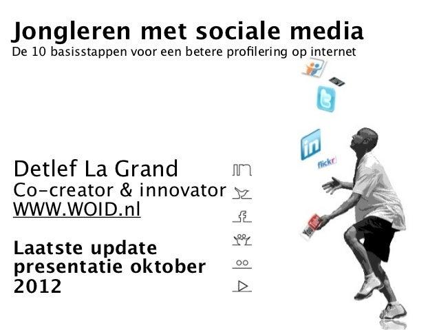 Jongleren met sociale mediaDe 10 basisstappen voor een betere profilering op internetDetlef La GrandCo-creator & innovatorW...