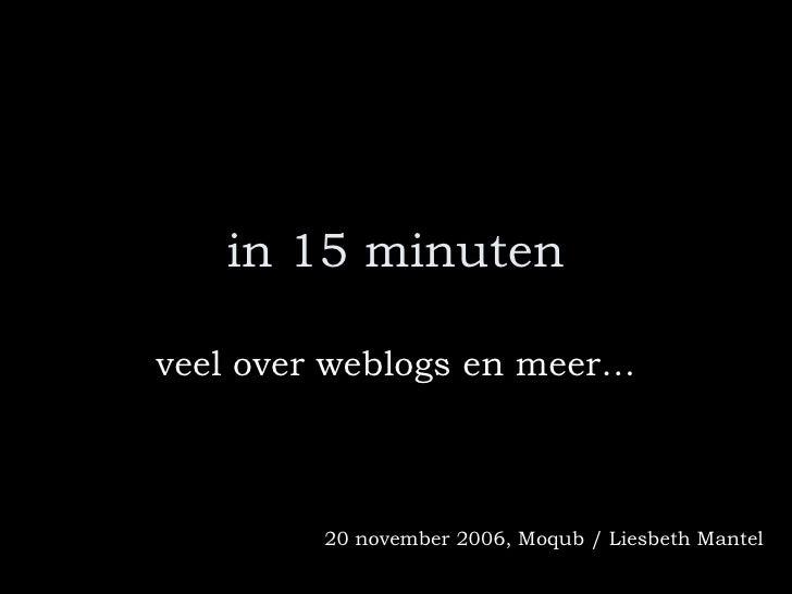 in 15 minuten veel over weblogs en meer… 20 november 2006, Moqub / Liesbeth Mantel