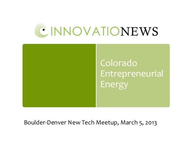 Colorado                         Entrepreneurial                         EnergyBoulder-Denver New Tech Meetup, March 5, 2013