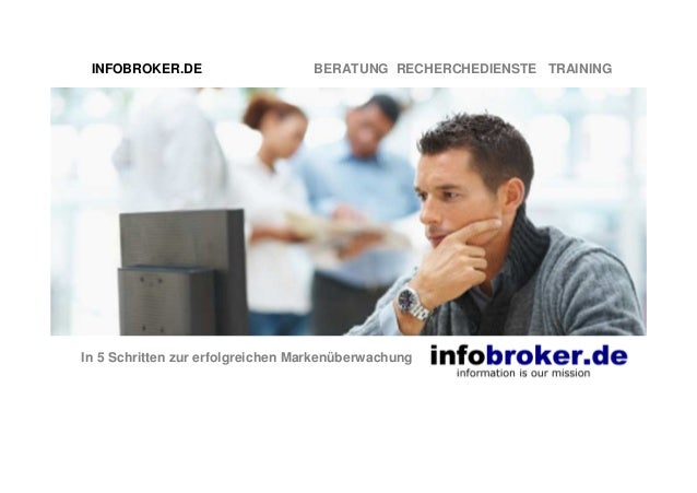 INFOBROKER.DE BERATUNG RECHERCHEDIENSTE TRAINING In 5 Schritten zur erfolgreichen Markenüberwachung