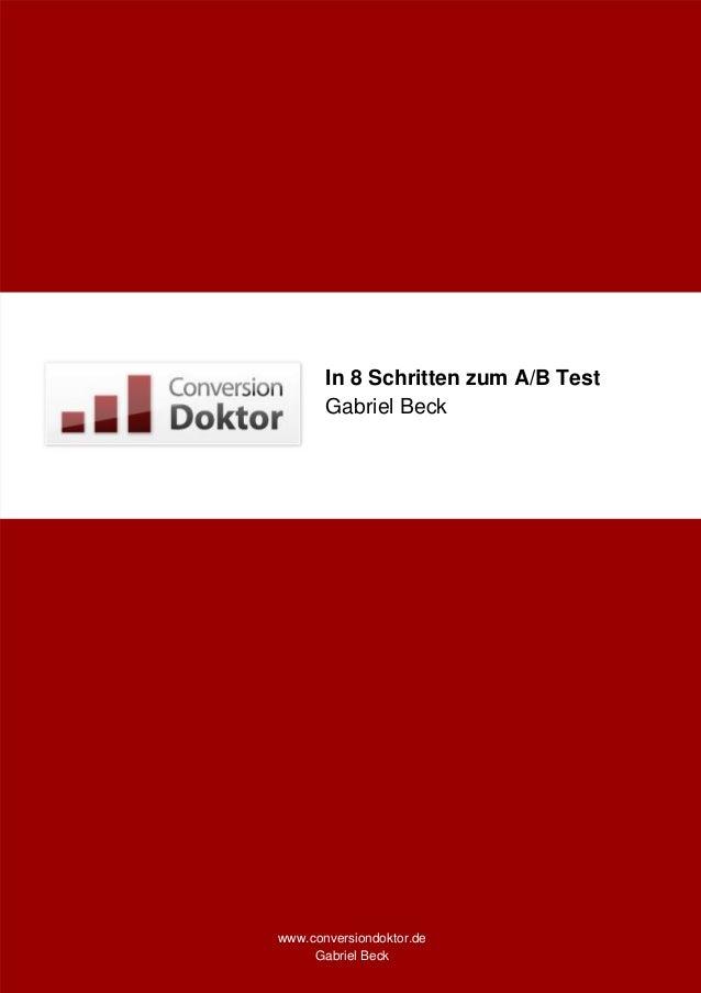 In 8 Schritten zum A/B Test Gabriel Beck  www.conversiondoktor.de Gabriel Beck