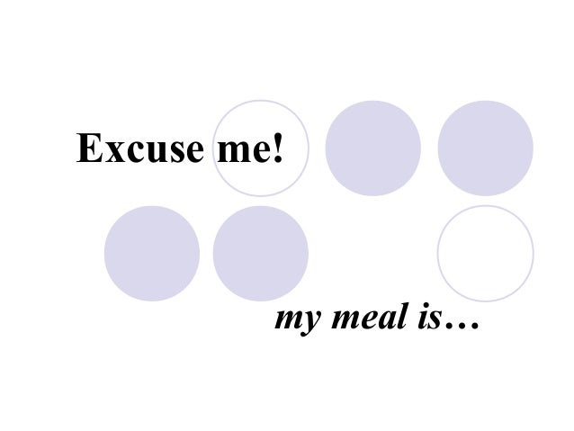 Excuse me! my meal is…