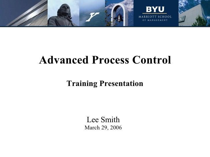 Advanced Process Control Training Presentation Lee Smith March 29, 2006