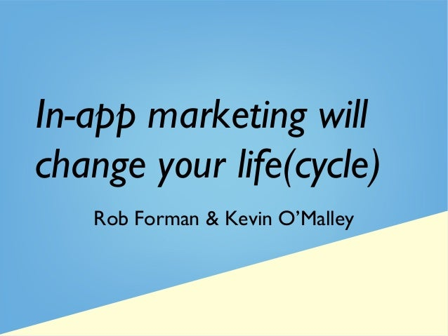 In-app marketing will change your life(cycle) Rob Forman & Kevin O'Malley