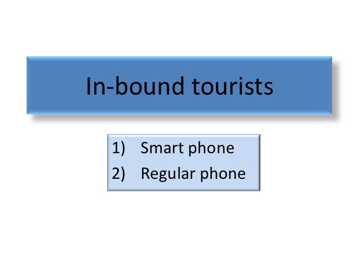 In-bound tourists  1) Smart phone  2) Regular phone
