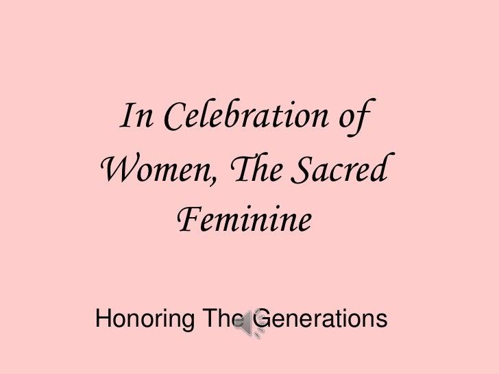 In Celebration of<br />Women, The Sacred Feminine<br />Honoring The Generations<br />